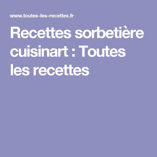 Recettes sorbetière cuisinart : Toutes les recettes