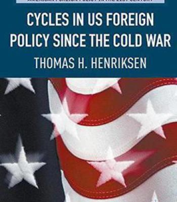 Cycles In Us Foreign Policy Since The Cold War (American Foreign Policy In The 21st Century) PDF