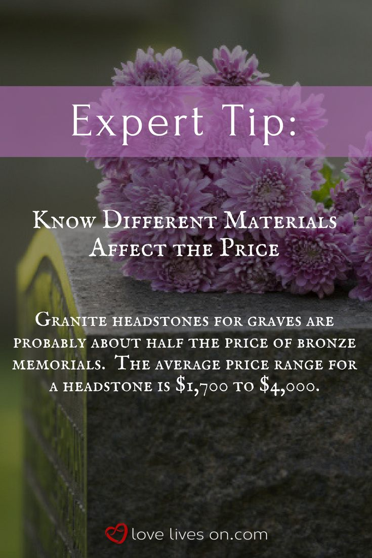 Expert Tip: Granite headstones for graves are probably about half the price of bronze memorials. The average price range for a headstone is $1,700 to $4,000.