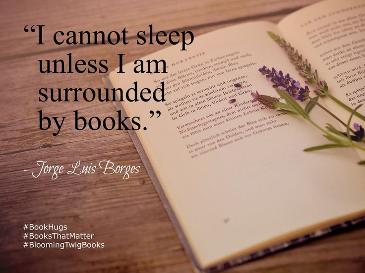 I cannot sleep unless I am surrounded by books. - Jorge Luis Borges #Booksthatmatter #Bookhugs #Bloomingtwig #Yourstory