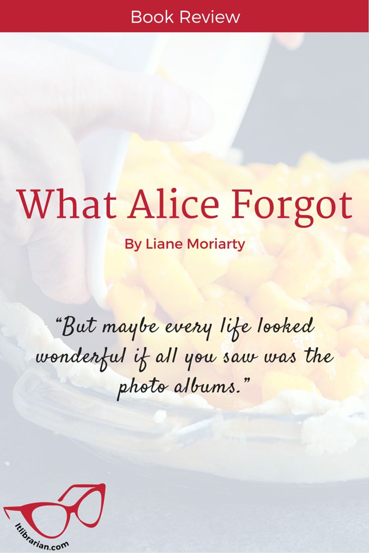 What Alice Forgot Book Review | Lunch-Time Librarian. What appears to be the mundane story of a woman on her way to divorce with a spin on it that gets you thinking and feeling #marriage #bookreview #LianeMoriarty Great for anyone looking for an adult fiction contemporary novel that deals with memory loss