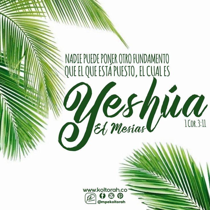 «Nadie puede poner otro fundamento que el que está puesto, el cual es Yeshúa el Mesías». (1 Cor. 3:11)
