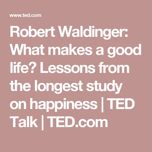 Robert Waldinger: What makes a good life? Lessons from the longest study on happiness | TED Talk | TED.com