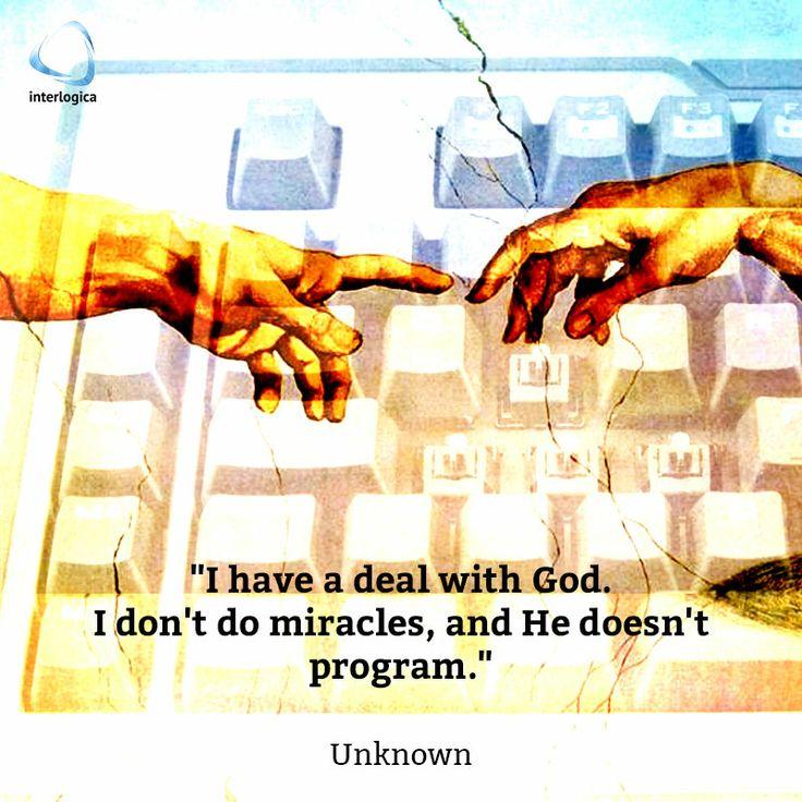 """""""Ho fatto un patto con Dio: Io non faccio miracoli e lui non programma.""""  Sconosciuto  #geek #quote #nerd #good   Interlogica: Persone, Idee e Sistemi Software per il Business"""