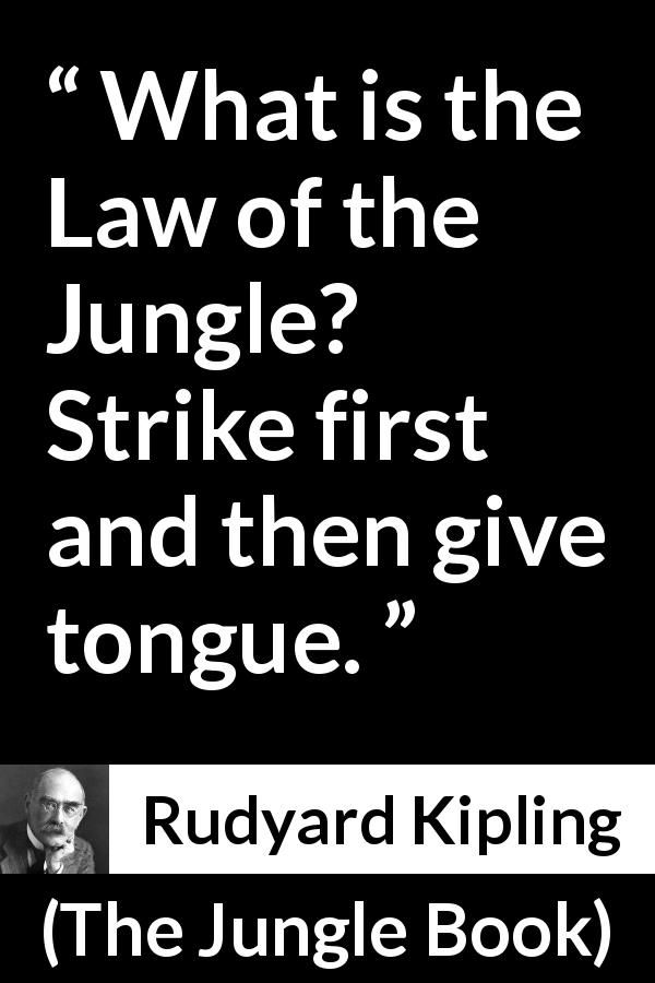 Rudyard Kipling - The Jungle Book - What is the Law of the Jungle? Strike first and then give tongue.