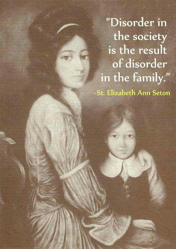 "St. Elizabeth Ann Seton - ""Disorder in the society is the result of disorder in the family."""