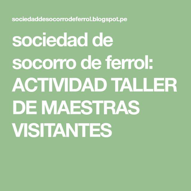sociedad de socorro de ferrol: ACTIVIDAD TALLER DE MAESTRAS VISITANTES