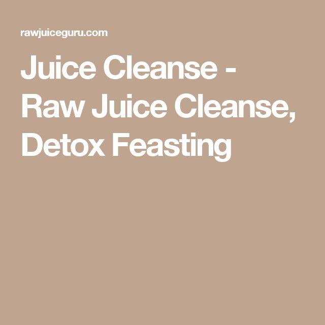 Juice Cleanse - Raw Juice Cleanse, Detox Feasting