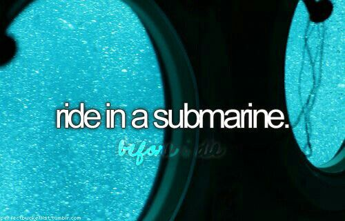 [Not done yet] Ride in a submarine.