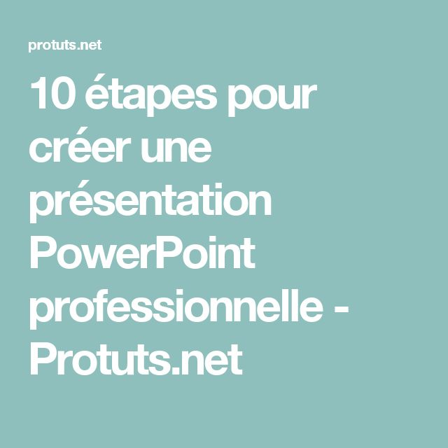 10 étapes pour créer une présentation PowerPoint professionnelle - Protuts.net