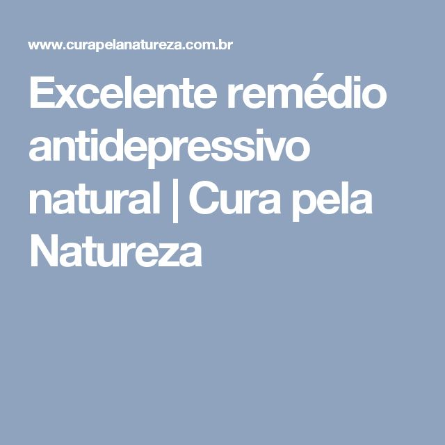 Excelente remédio antidepressivo natural | Cura pela Natureza