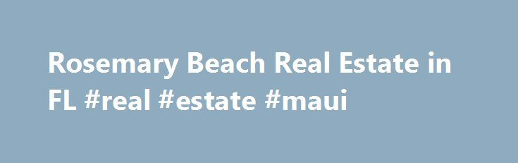 Rosemary Beach Real Estate in FL #real #estate #maui http://real-estate.remmont.com/rosemary-beach-real-estate-in-fl-real-estate-maui/  #rosemary beach real estate # Rosemary Beach Real Estate rosemary beach Homes For Sale By Price: rosemary beach Condos For Sale By Price: rosemary beach Land and Lots For Sale By Price: Rosemary Beach real estate has been sought after by investors and 2nd home buyers across the globe since 1995. It was that year… Read More »The post Rosemary Beach Real…