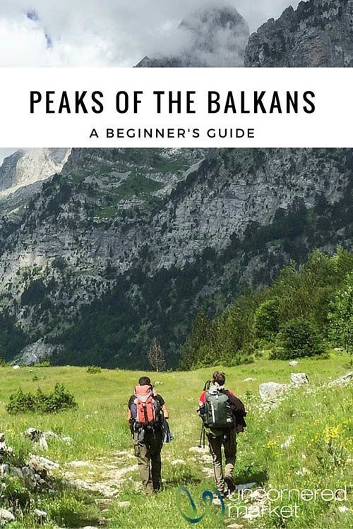 Everything you need to know about planning for and executing a Peaks of the Balkans trek - which trek to choose, how to find a guide, and when to go.