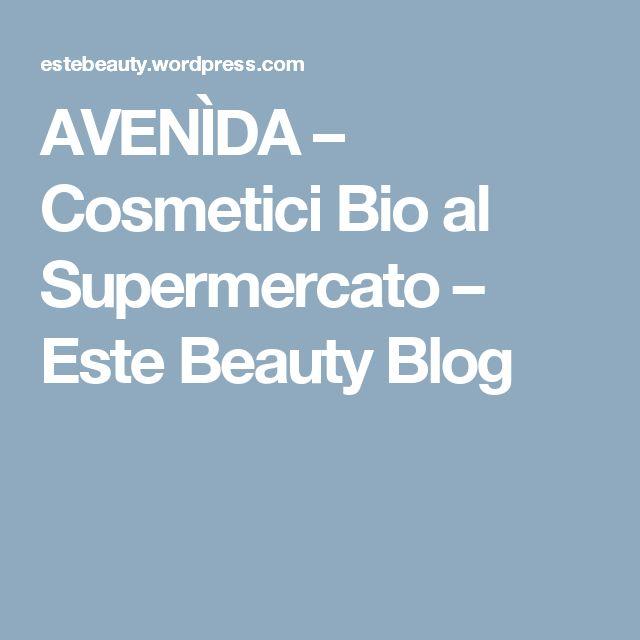 AVENÌDA – Cosmetici Bio al Supermercato – Este Beauty Blog