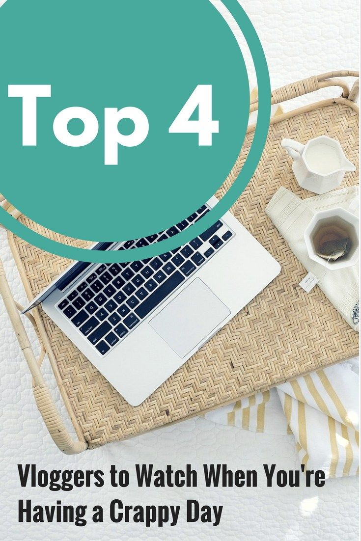 Top 4 Vloggers to Watch When You're Having a Crappy Day