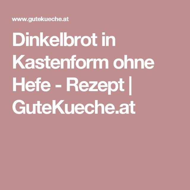 Dinkelbrot in Kastenform ohne Hefe - Rezept   GuteKueche.at