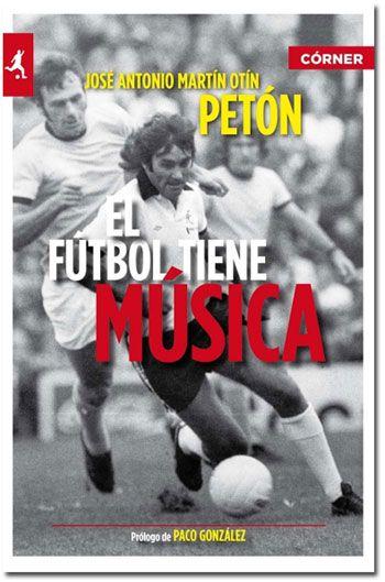 """'El fútbol tiene música', de José Antonio Martín """"Petón"""". Editorial Córner, mayo 2012. Recopilación de 50 historias de fútbol y canciones que sirvieron de banda sonora."""