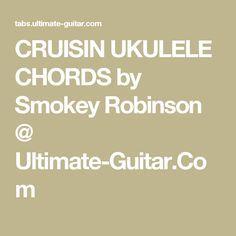 CRUISIN UKULELE CHORDS by Smokey Robinson @ Ultimate-Guitar.Com