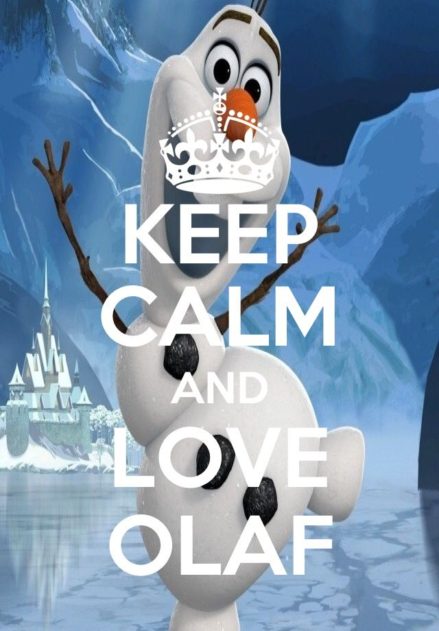 Keep calm and love Olaf...so true!!!