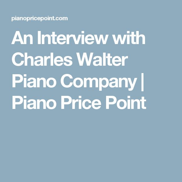 An Interview with Charles Walter Piano Company | Piano Price Point
