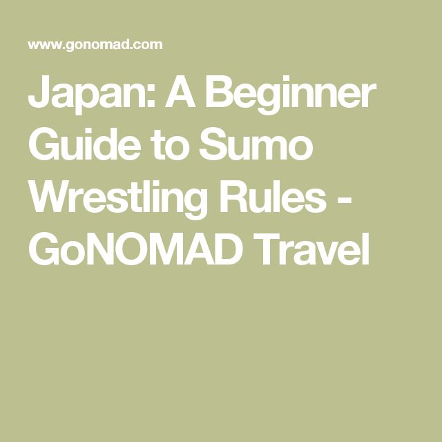 Japan: A Beginner Guide to Sumo Wrestling Rules - GoNOMAD Travel