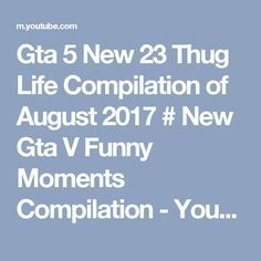 Gta 5 New 23 Thug Life Compilation of August 2017 # New Gta V Funny Moments Compilation - YouTube