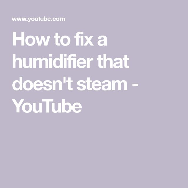 How to fix a humidifier that doesn't steam YouTube