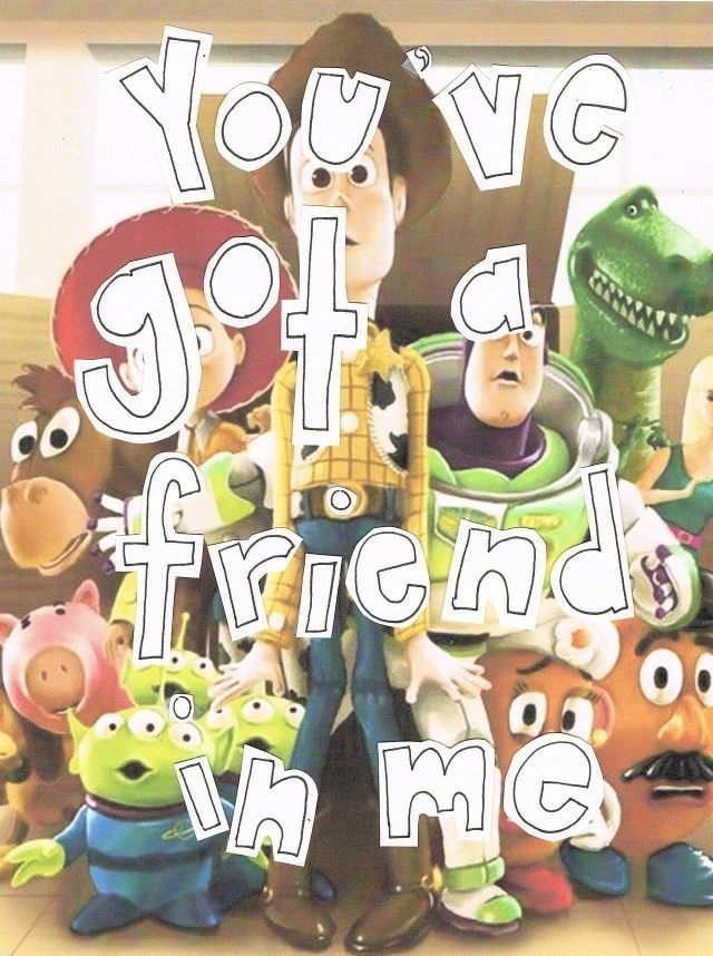 You Ve Got A Friend In Me I Just Found This Really Sweet Disney