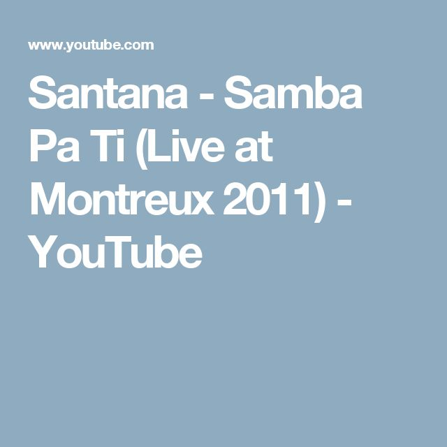 Santana - Samba Pa Ti (Live at Montreux 2011) - YouTube