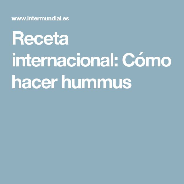 Receta internacional: Cómo hacer hummus
