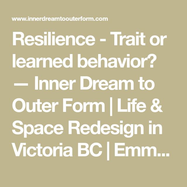 Resilience - Trait or learned behavior? — Inner Dream to Outer Form | Life & Space Redesign in Victoria BC | Emmanuelle Stathopoulos