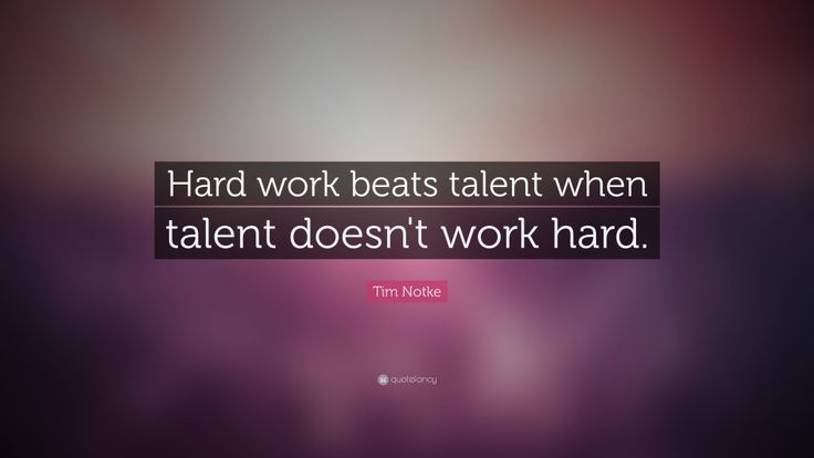 """Hard work beats talent when talent doesn't work hard."" -Time Notke Quote"