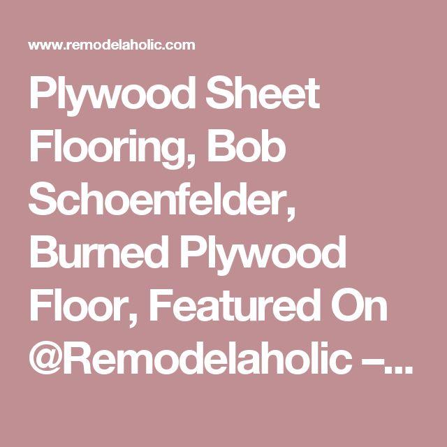 Plywood Sheet Flooring, Bob Schoenfelder, Burned Plywood Floor, Featured On @Remodelaholic – Remodelaholic