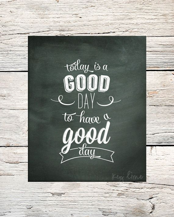 Printable - Today Is A Good Day Chalkart - 11x14 - Instant Download