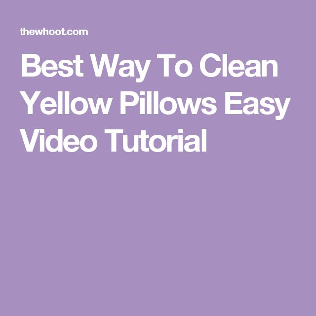 Best Way To Clean Yellow Pillows Easy Video Tutorial