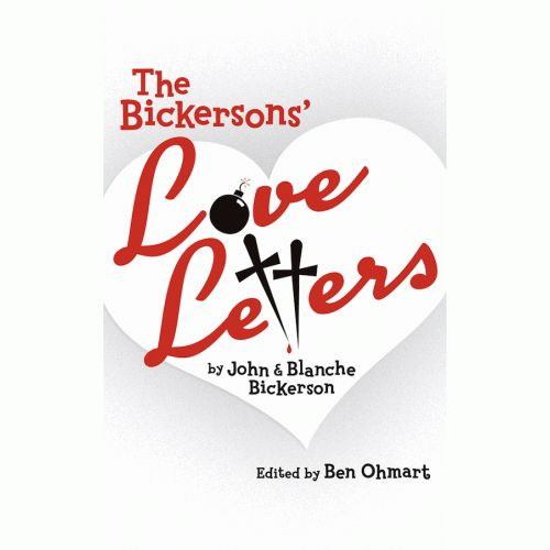 THE BICKERSONS' LOVE LETTERS by John & Blanche Bickerson, Edited by Ben Ohmart