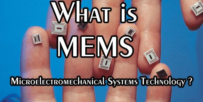 What is MEMS – Microelectromechanical Systems Technology ?