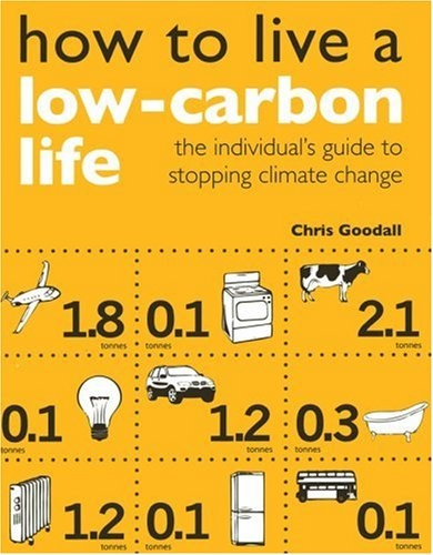 Bestseller Books Online How to Live a Low-Carbon Life: The Individual's Guide to Stopping Climate Change Chris Goodall $23.95  - http://www.ebooknetworking.net/books_detail-1844074269.html