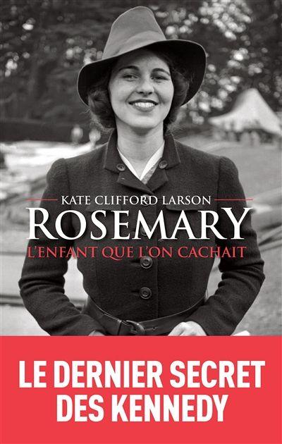 Rosemary, l'enfant que l'on cachait / Kate Clifford Larson ; traduit de l'anglais (États-Unis) par Marie-Anne de Béru.  Éditions Les Arènes.