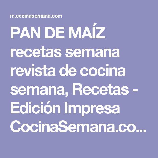 PAN DE MAÍZ recetas semana revista de cocina semana, Recetas - Edición Impresa CocinaSemana.com