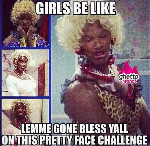 Girls be like...pretty face haha