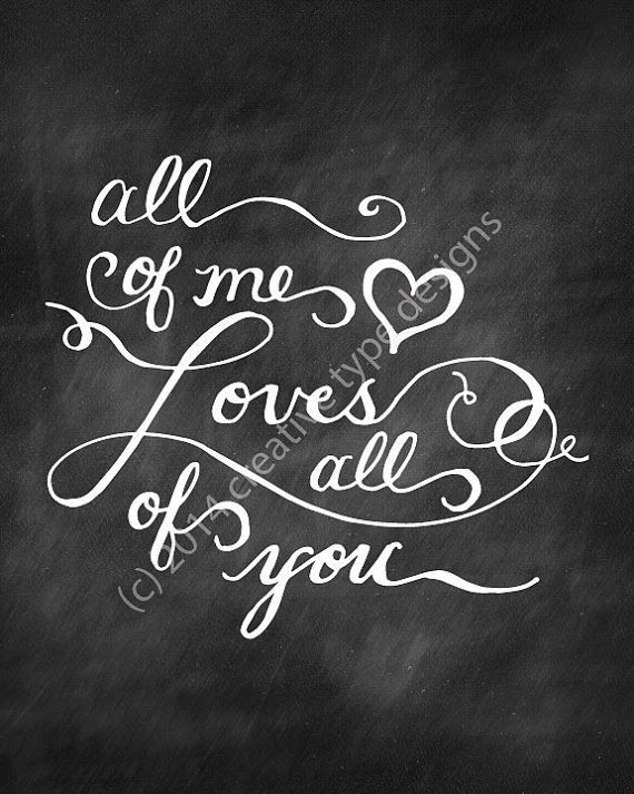 All of Me Loves All of You PrintableChalkboard by ByDawnNicole
