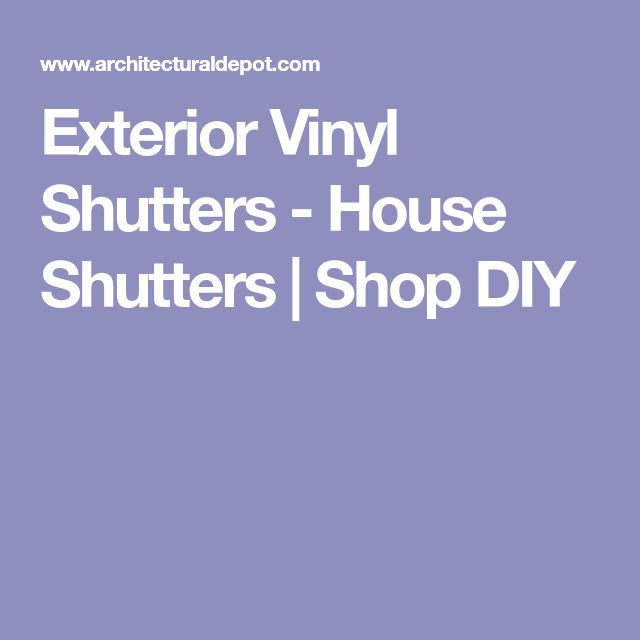 Exterior Vinyl Shutters - House Shutters | Shop DIY