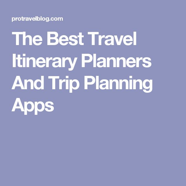 The Best Travel Itinerary Planners And Trip Planning Apps