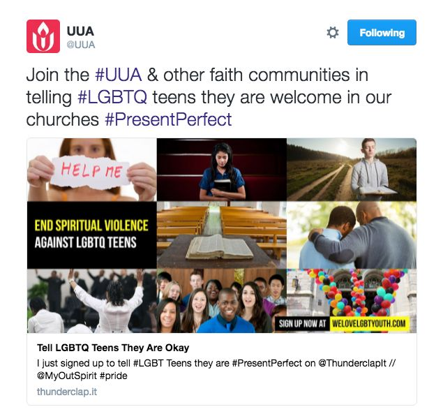 """""""The Unitarian Universalist Association has joined #PresentPerfect to help LGBTQ teens and their parents find an open and affirming faith community. www.thunderclap.it/projects/41032-lgbt-teens-are-presentperfect. — with Metropolitan Community Church (MCC) Denomination, Presbyterian Church (U.S.A.) Washington Office, United Church of Christ, Evangelical Lutheran Church in America, Unity Worldwide Ministries, Christian Church (Disciples of Christ) and Centers for Spiritual Living."""""""