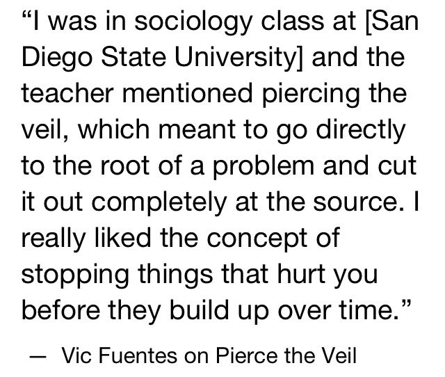 "And this is how they came up with the name. I'm gonna use this in class and be like, ""we need to pierce the veil guys!"""