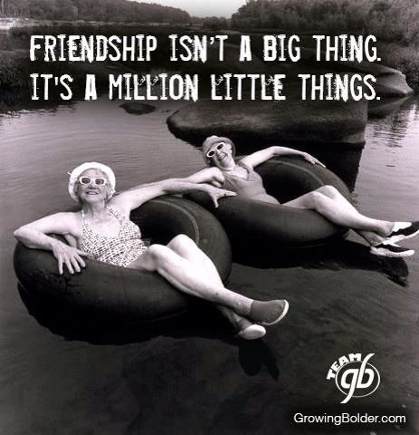 Friendship isn't a big thing....It's a million things.