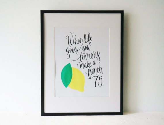 When life gives you lemons, make a french 75! In honor of my favorite cocktail, I created this screen print from my handwritten calligraphy and hand-drawn lemon. Each print was hand-pulled in my studio. The phrase is written in black ink and the lemon is a vibrant yellow with a bright green leaf.    Limited edition print run of 20.    This is an 8.5x11 print (image fits in an 8x10 frame) on white paper. Frame is not included.    This print would look great in a kitchen or dining room or over…