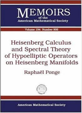 Heisenberg Calculus And Spectral Theory Of Hypoelliptic Operators On Heisenberg Manifolds (draft) free ebook