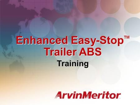 Enhanced Easy-Stop TM Trailer ABS Training. Enhanced Easy-Stop Trailer ABS System configurations to meet any air-braked trailer application 2S / 1M, 2S.>
